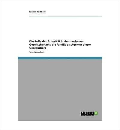 Die Rolle Der Autoritat in Der Modernen Gesellschaft Und Die Familie ALS Agentur Dieser Gesellschaft (Paperback)(German) - Common