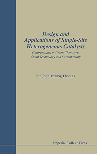 Design And Applications Of Single Site Heterogeneous Catalysts   Contributions To Green Chemistry  Clean Technology And Sustainability  Catalytic Science Series
