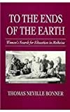 To the Ends of the Earth, Thomas N. Bonner, 0674893034