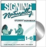 Signing Naturally : Student Workbook, Units 1-6, Smith, Cheri and Lentz, Ella Mae, 1581212100