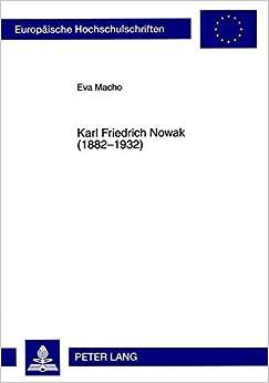 Karl Friedrich Nowak (1882-1932): Sein Wirken ALS Kriegsberichterstatter, Autor Und Verleger Aus Zeitgenoessischer Und Heutiger Sicht (Europeaische Hochschulschriften)