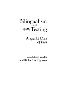 Bilingualism and Testing: A Special Case of Bias (Second Language Learning) by Richard A. Figueroa (1994-01-01)