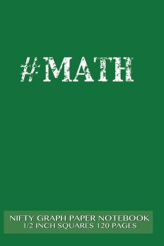 """#MATH Nifty Graph Paper Notebook 1/2 inch squares 120 pages: Notebook perfect for school Math with green cover, handy-sized 6""""x 9"""", graph paper with ... sums, composition notebook or even journal ebook"""