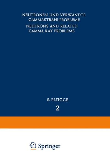 Neutrons and Related Gamma Ray Problems/Neutronen und Verwandte Gammastrahlprobleme (Handbuch der Physik Encyclopedia of Physics)