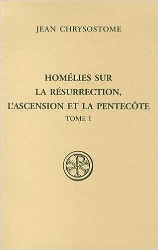 Livre gratuits Homélies sur la Résurrection, l'Ascension et la Pentecôte : Tome 1 epub pdf