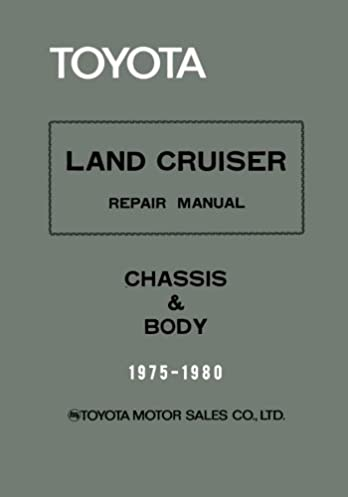 toyota land cruiser repair manual chassis body 1975 1980 rh amazon com Land Cruiser FJ40 FJ40 Top