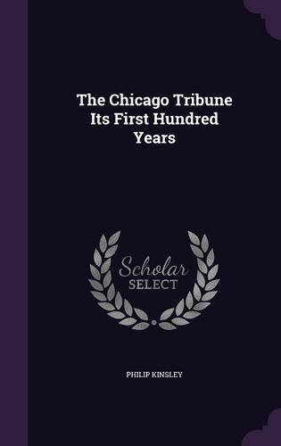 Read Online The Chicago Tribune Its First Hundred Years pdf epub