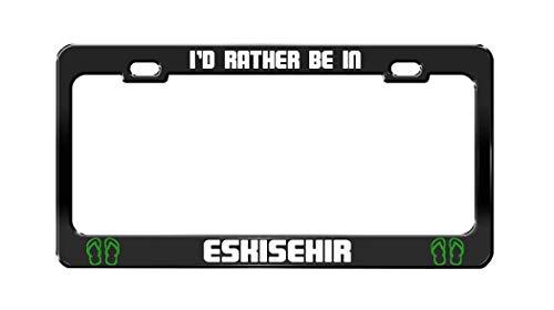 - ASLGlicenseplateframeFG I'd Rather BE in Eskisehir Turkey Black Auto License Plate Frame Tag Holder