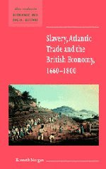 Slavery, Atlantic Trade and the British Economy, 1660-1800 (New Studies in Economic and Social History)