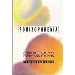 Book Schizophrenia: Straight Talk for Family and Friends by Maryellen Walsh (1993-08-03)