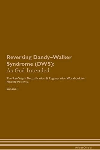 Reversing Dandy-Walker Syndrome (Dws): As God Intended the Raw Vegan Plant-Based Detoxification & Regeneration Workbook for Healing Patients. Volume - Dandy Walker