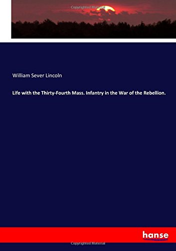 Life with the Thirty-Fourth Mass. Infantry in the War of the Rebellion. pdf