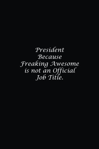 President Because Freaking Awesome is not an Official Job Title.: Lined notebook PDF