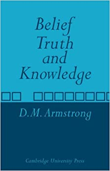 Book Belief, Truth and Knowledge by D. M. Armstrong (1973-03-30)