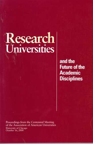 Research Universities and the Future of the Academic Disciplines (Proceedings from the Centennial Meeting of the Association of American Universities, University of Chicago, October 16, 2000) pdf