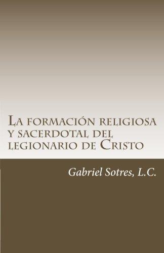 la-formacin-religiosa-y-sacerdotal-del-legionario-de-cristo-una-aportacin-personal-dirigida-a-mis-hermanos-legionarios-spanish-edition