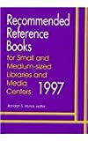 Recommended Reference Books for Small and Medium Sized Libraries and Media Centers, 1997, , 1563085550