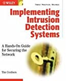 Implementing Intrusion Detection Systems: A Hands-On Guide for Securing the Network, Tim Crothers, 0764549499