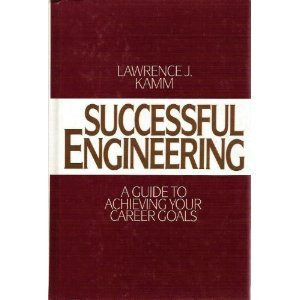 Successful Engineering: A Guide to Achieving Your Career Goals