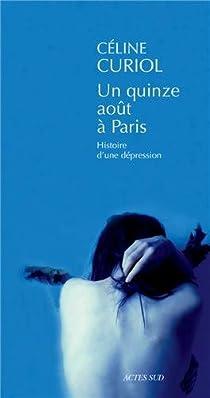 Un quinze août à Paris. Histoire d'une dépression par Curiol