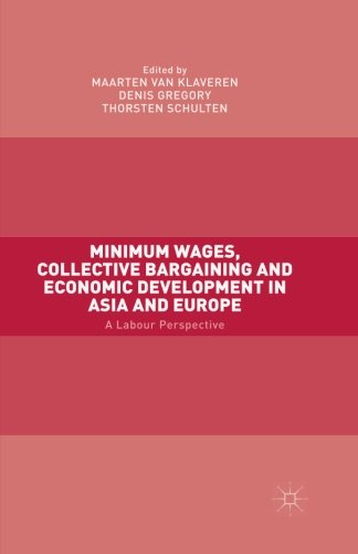 Minimum Wages, Collective Bargaining and Economic Development in Asia and Europe: A Labour -