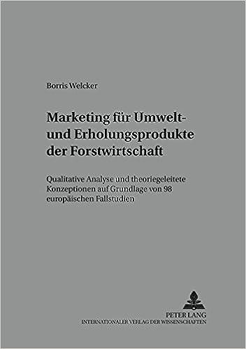 Book Marketing für Umwelt- und Erholungsprodukte der Forstwirtschaft: Qualitative Analyse und theoriegeleitete Konzeptionen auf Grundlage von 98 ... Forst- und Holzwirtschaft) (German Edition)