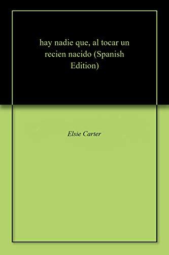 hay nadie que, al tocar un recien nacido (Spanish Edition) - Kindle ...