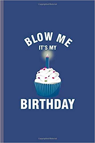 Super Blow Me Its My Birthday Cool Birthday Cake Design Funny Sayings Funny Birthday Cards Online Overcheapnameinfo