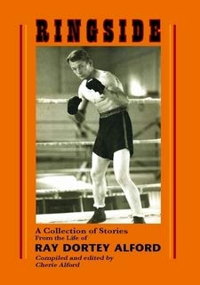 (Ringside: A collection of stories from the life of Ray Dortey Alford)