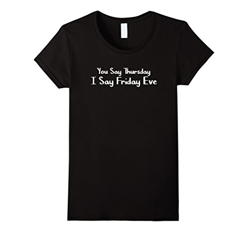Womens You say Thursday. I Say Friday Eve T-Shirt XL Black