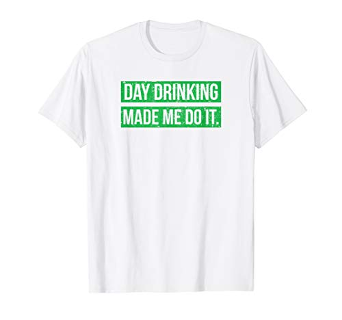 Day Drinking Made Me Do It Funny Sunday Funday  T-Shirt