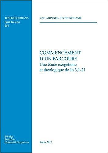Commencement D'Un Parcours: Une Etude Exegetique Et Theologique de Jn 3, 1-21 (Tesi Gregoriana: Teologia)