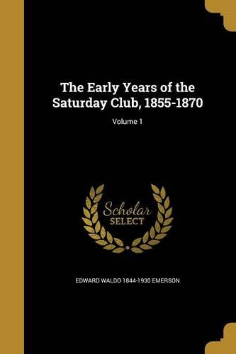 The Early Years of the Saturday Club, 1855-1870; Volume ()