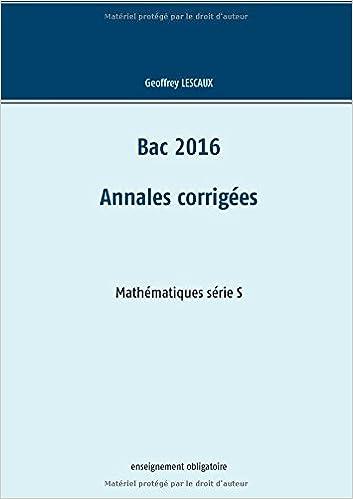 Bac 2016 - Annales corrigées - Mathématiques série S - enseignement obligatoire (French Edition) (French)
