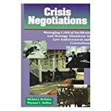 Crisis Negotiations : Managing Critical Incidents and Hostage Situations in Law Enforcement and Corrections, McMains, Michael J. and Mullins, Wayman C., 0870845950