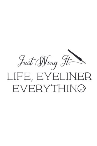 Price comparison product image Just Wing It, Life, Eyeliner, Everything: Makeup Lovers Quote - 150 Lined Journal Pages Planner Notebook