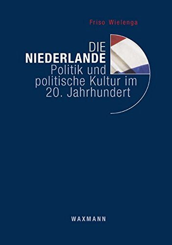 Die Niederlande: Politik und politische Kultur im 20. Jahrhundert