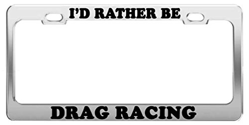 zhangjialicense I'd Rather BE Drag Racing License Plate Frame Tag Holder Car Accessories Gift 2 Hole and Screws