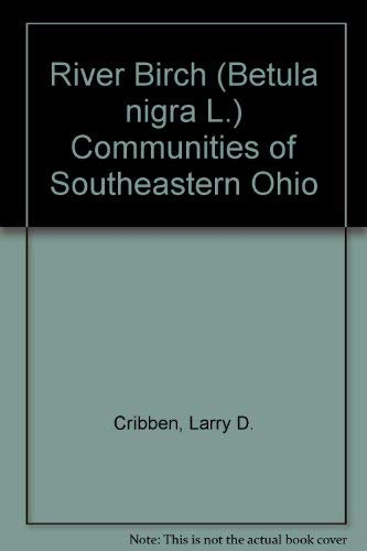 River Birch (Betula nigra L.) Communities of Southeastern Ohio (Nigra Betula River Birch)