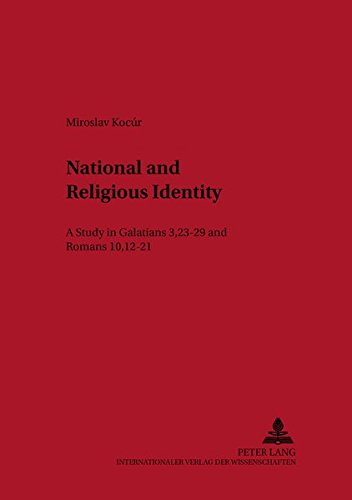 Download National and Religious Identity: A Study in Galatians 3,23-29 and Romans 10,12-21 (Österreichische Biblische Studien) PDF