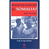 Whatever Happened to Somalia? : A Tale of Tragic Blunders, Drysdale, John, 1874209480