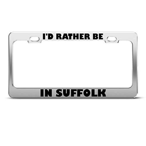 I'd Rather Be In Suffolk Metal License Plate Frame Tag ()