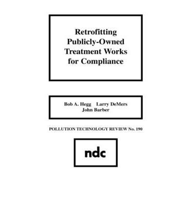 [(Retrofitting Publicly-Owned Treatment Works for Compliance )] [Author: Bob A. Hegg] [Jan-1991]