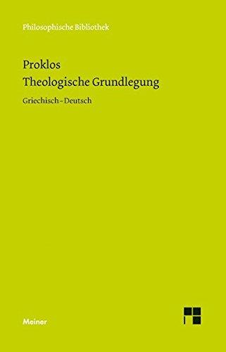 Theologische Grundlegung: Stoicheiósis theologikê (Philosophische Bibliothek)