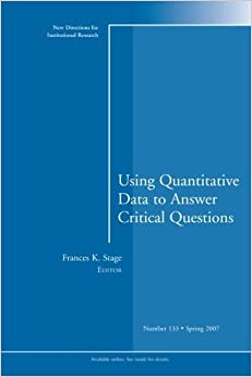 Book Using Quantitative Data to Answer Critical Questions: New Directions for Institutional Research, Number 133 (2007-05-04)