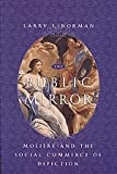 The Public Mirror : Moliere and the Social Commerce of Depiction, Norman, Larry F., 0226591514