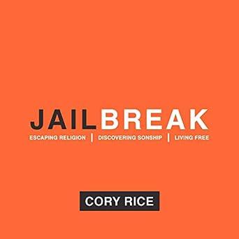 Amazon com: Jailbreak: Escaping Religion Discovering Sonship Living