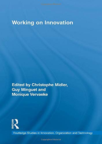 Working on Innovation (Routledge Studies in Innovation, Organizations and Technology)