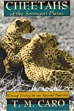 Cheetahs of the Serengeti Plains : Group Living in an Asocial Species, Caro, T. M., 0226094332