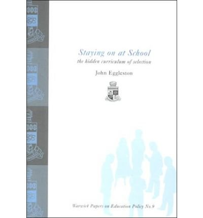 Download Staying on at School: The Hidden Curriculum of Selection (Warwick Papers on Education Number 8) (Paperback) - Common PDF